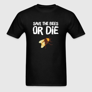 Bee - Save the Bees Or die - Men's T-Shirt