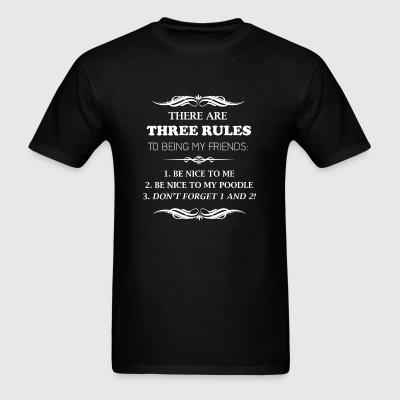 Poodle lover - Three rules to being my friends - Men's T-Shirt
