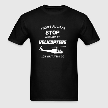 Stop and look at Helicopters - Yes I do - Men's T-Shirt