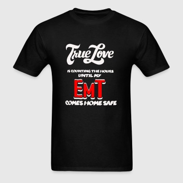 Emt - True love is counting the hours until my E - Men's T-Shirt