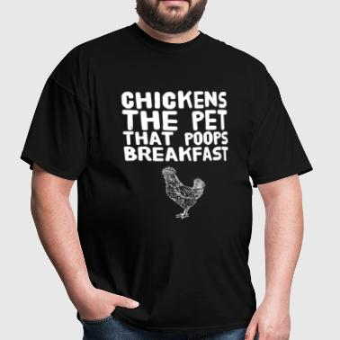 Chicken - Chickens The Pet That Poops Breakfast - Men's T-Shirt