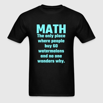 Math - Math The Only Place Where People Buy 60 W - Men's T-Shirt