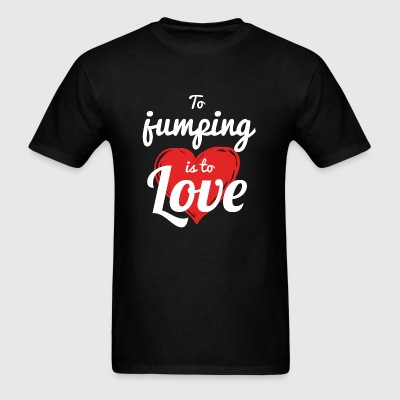 JUMPING - TO JUMPING IS TO LOVE - Men's T-Shirt