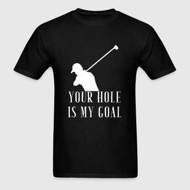 Goal - Your hole is my goal - Men's T-Shirt