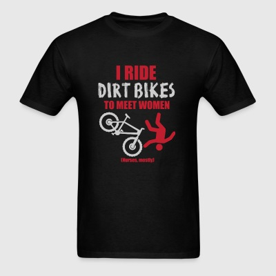 Bicycle - I ride dirt bikes to meet women (nurse - Men's T-Shirt