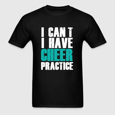 CHEER - I CAN'T I HAVE CHEER PRACTICE - Men's T-Shirt