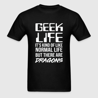 Dragon - Geek life. it's kind of like normal lif - Men's T-Shirt