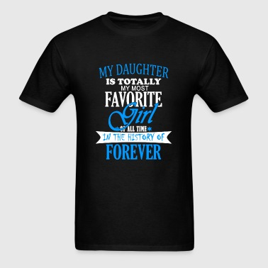 DAUGHTER - MY DAUGHTER IS TOTALLY MY MOST FAVORI - Men's T-Shirt