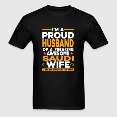Freaking awesome Saudi wife - Proud husband - Men's T-Shirt