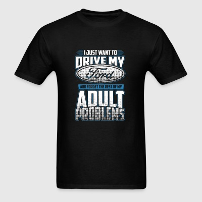 Ford - Ford - i just want to drive my ford - Men's T-Shirt