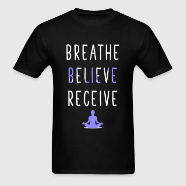 Yoga - Breathe Believe Receive - Yoga Meditation - Men's T-Shirt