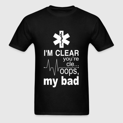 Emt hoodie - I'm clear you're cle... oops my bad - Men's T-Shirt