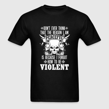 Violent hater - Reason I am peaceful - Men's T-Shirt