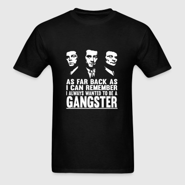 Goodfellas - I always wanted to be a gangster - Men's T-Shirt