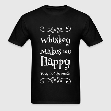 Whiskey - Whiskey Makes me Happy you not so much - Men's T-Shirt