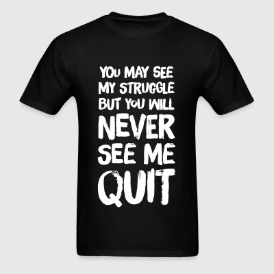Quit - You May see my struggle but you will neve - Men's T-Shirt