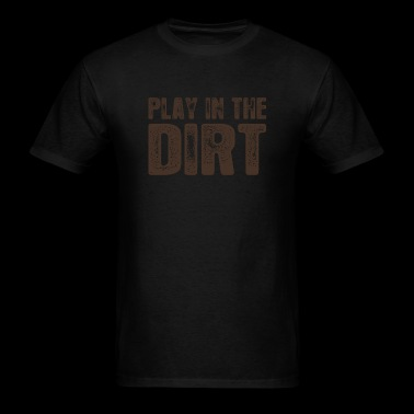 Dirt - Play In The Dirt Because Life Is Too Shor - Men's T-Shirt