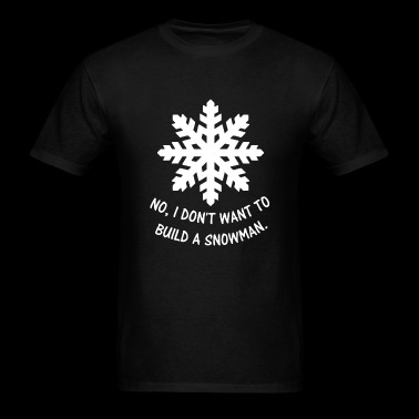 Snowman - No, I don't want to build a snowman. - Men's T-Shirt