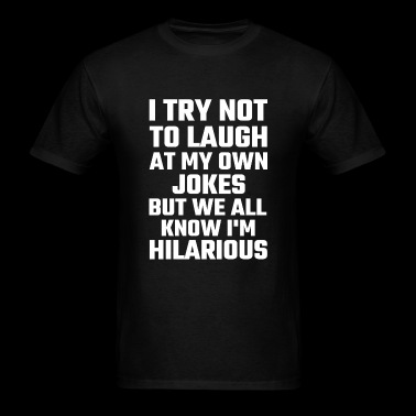 Comical I Try Not To Laugh At My Own Jokes But - Men's T-Shirt