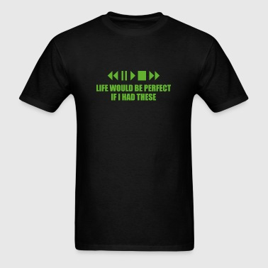 Life Would Be Perfect If I Had These - Men's T-Shirt