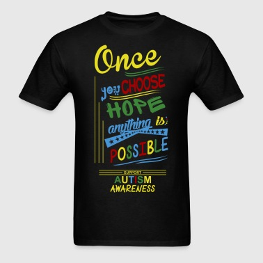 Once You Choose Hope Anything Possible Autism  - Men's T-Shirt