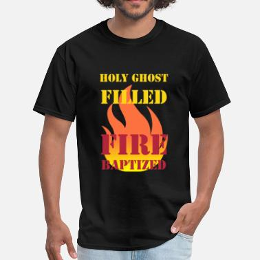 On Fire For Jesus Holy Ghost Filled Fire Baptized - Men's T-Shirt