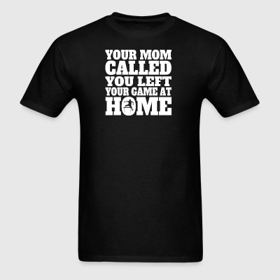 You Left Your Game At Home Funny Hurdles - Men's T-Shirt