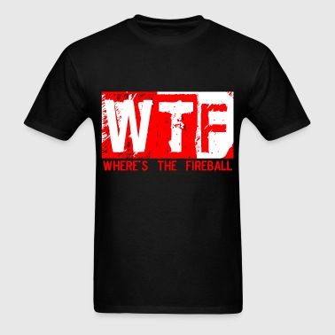 WTF WHERE'S THE FIREBALL trendy college frat party - Men's T-Shirt
