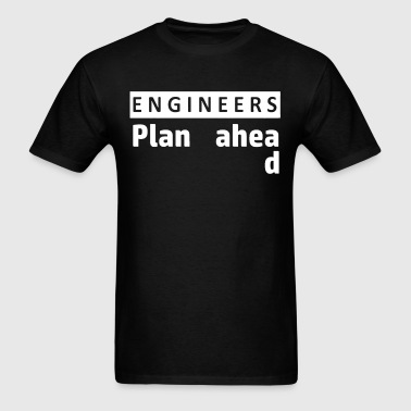Engineers plan ahead - Men's T-Shirt