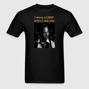 i know a creep when i see one. - Men's T-Shirt
