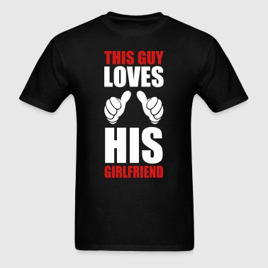 this_guy_loves His Girlfriend - Men's T-Shirt