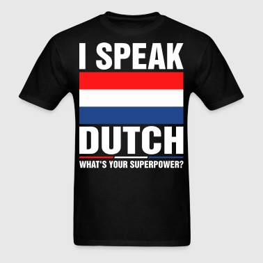 I Speak Dutch Whats Your Superpower Tshirt - Men's T-Shirt