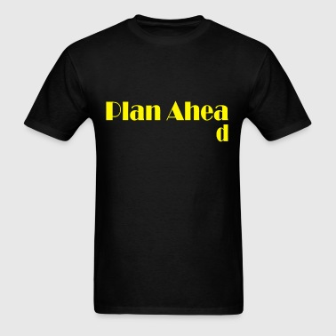 Plan ahead - Men's T-Shirt
