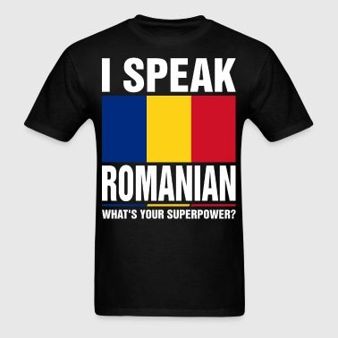 I Speak Romanian Whats Your Superpower Tshirt - Men's T-Shirt