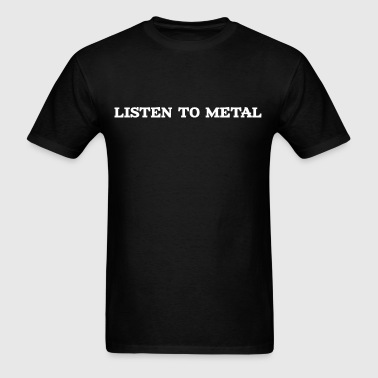 Listen to Metal - Men's T-Shirt