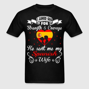 Asked God Strength Courage Sent Spanish Wife Shirt - Men's T-Shirt