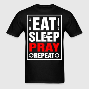 Eat Sleep Pray Repeat - Men's T-Shirt