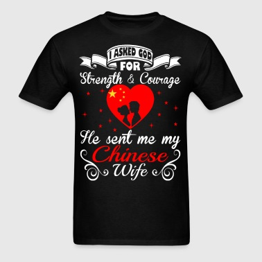 Asked God For Strength Courage Sent Chinese Wife - Men's T-Shirt