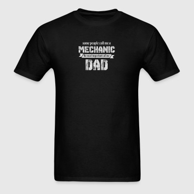Some People Call Me A Mechanic Dad T Shirt - Men's T-Shirt