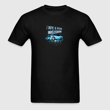I_drive_a_poor_man-s_Ferrari - Men's T-Shirt