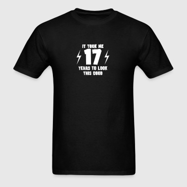 It Took Me 17 Years To Look This Good - Men's T-Shirt