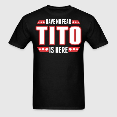 Have No Fear Tito Is Here - Men's T-Shirt