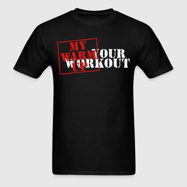 Your workout - My warm up - Men's T-Shirt