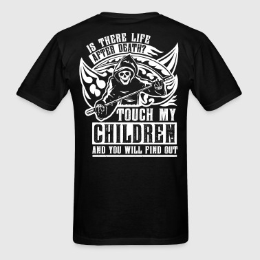 Is there life after death? Touch my children and - Men's T-Shirt
