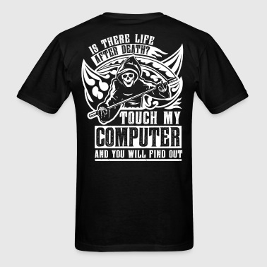 Is there life after death? Touch my computer and - Men's T-Shirt