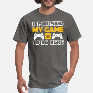 Printmaker I Paused My Game to Be Here Video Game Shirt - Men's T-Shirt