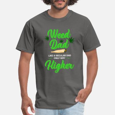 Stoner Weed Dads, Way Higher Than Regular Dads (Funny) - Men's T-Shirt