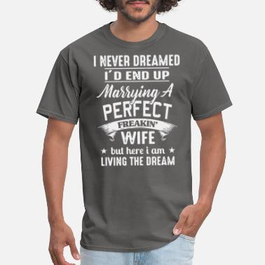 Perfect I'd End Up Marrying A Perfect Freakin' Wife - Men's T-Shirt