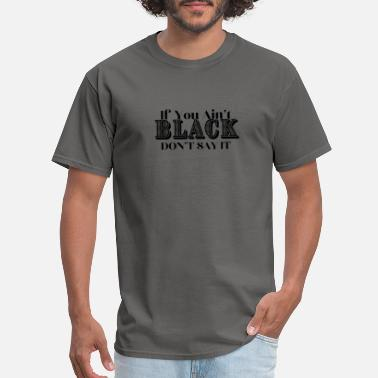 Wikileaks Masks - If You Ain't Black DON'T SAY IT Mask Mask - Men's T-Shirt