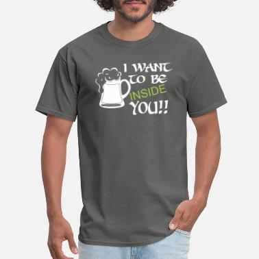 Want To Be Inside You I Want To Be Inside You Saint Patricks Day - Men's T-Shirt
